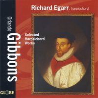 Gibbons: Selected Harpsichord Works — Richard Egarr, Орландо Гиббонс