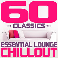60 Classics - Essential Lounge Chillout (Chill Out) — сборник