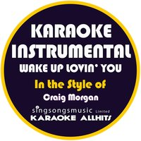 Wake up Lovin' You (In the Style of Craig Morgan) - Single — Karaoke All Hits