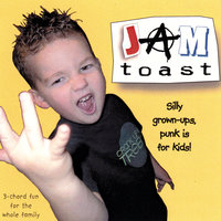Silly Grown-Ups, Punk Is For Kids — Jam Toast