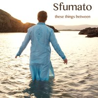 These Things Between - EP — Sfumato