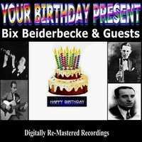 Your Birthday Present - Bix Beiderbecke & Guests — сборник
