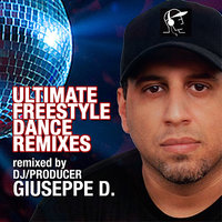 Ultimate Freestyle Dance Remixes by DJ/Producer Giuseppe D. — сборник