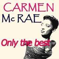 Carmen McRae: Only the Best — Carmen Mcrae, Irving Berlin, Джордж Гершвин