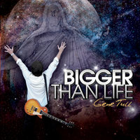 Bigger Than Life — Gene Tull