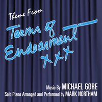 Terms of Endearment - Theme from the Motion Picture (feat. Mark Northam) — Michael Gore, Mark Northam