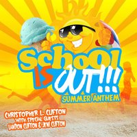 School Is Out! (Summer Anthem) — Landon Clifton, Christopher L. Clifton, Jeni Clifton
