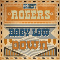Baby Low Down — Ernest Rogers
