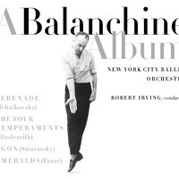BALANCHINE ALBUM - WORKS BY TCHAIKOVSKY, HINDEMITH, STRAVINSKY, FAURE (CLASSICAL ORCHESTRAL COLLECTI — New York City Ballet Orchestra/Robert Irving, Conductor
