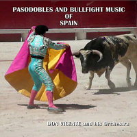 Pasodobles and Bullfight Music of Spain — Don Vicente & His Orchestra