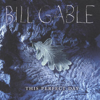 This Perfect Day — Bill Gable