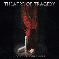 Last Curtain Call — Theatre Of Tragedy
