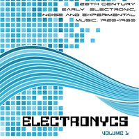 Electronycs Vol.1, 20th Century Early Electronic, Noise and Experimental Music. 1920-1960 — сборник