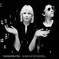 In And Out Of Control — The Raveonettes