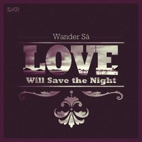 Love Will Save the Night — Wander Sá
