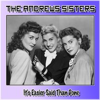 It's Easier Said Than Done — The Andrews Sisters