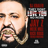 They Don't Love You No More (feat. Jay Z, Meek Mill, Rick Ross & French Montana) — Jay-Z, French Montana, Rick Ross, Meek Mill, DJ Khaled