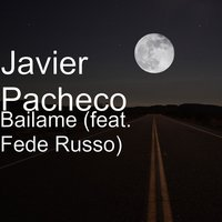 Báilame — Javier Pacheco, Fede Russo