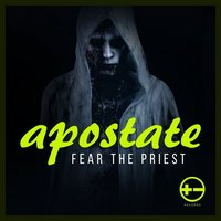 Apostate — Fear The Priest