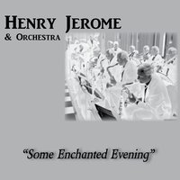 Some Enchanted Evening — Henry Jerome & Orchestra