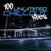 100 Unlimited Chillout Vibes — сборник