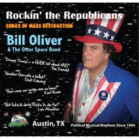 Rockin' the Republicans: Songs of Mass Destruction — Bill Oliver and the Otter Space Band