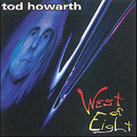 West of Eight — Tod Howarth
