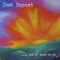 A Lot of Road To Go — Josh Dupont
