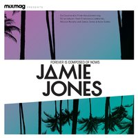Mixmag Presents Jamie Jones: Forever Is Composed of Nows — Jamie Jones