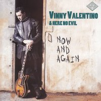 Now and Again — Vinny Valentino, Here No Evil