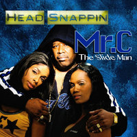 Head Snappin — Mr. C The Slide Man