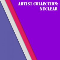 Artist Collection: Nuclear — NuClear