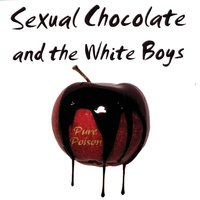 Pure Poison — Sexual Chocolate and the White Boys