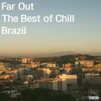 Far Out: The Best of Chill Brazil — сборник