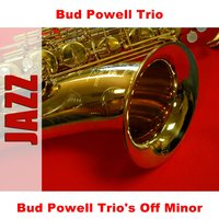 Bud Powell Trio's Off Minor — Bud Powell Trio