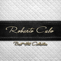 Best Hits Collection of Roberto Calo — Roberto Calo