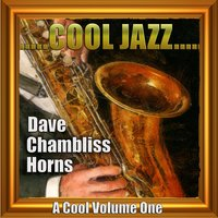 Cool Jazz Volume One — Dave Chambliss Horns