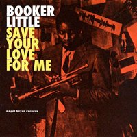 Save Your Love for Me - The Ballads Album — Booker Little