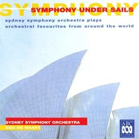Symphony Under Sails: Sydney Symphony Orchestra Plays Orchestral Favourites from Around the World — Edo De Waart, Sydney Symphony Orchestra, Carl Vine
