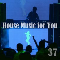 House Music for You, Vol. 37 — сборник