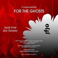 Four Improvisations For The Ghosts — Jacob Fred Jazz Odyssey