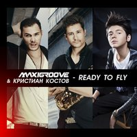 Ready to Fly — MaxiGroove, Kristian Kostov