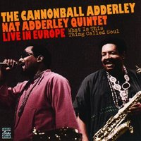 What Is This Thing Called Soul? — Cannonball Adderley, Nat Adderley
