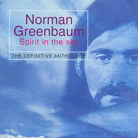 "Spirit In The Sky ""The definitive anthology"" — Norman Greenbaum"