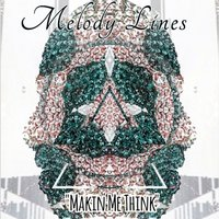 Makin' Me Think — Melody Lines
