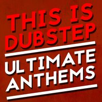 This Is Dubstep: Ultimate Anthems — Dubstep Anthems, Dubstep 2015, Dubstep 2015|Dubstep Anthems