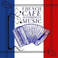 French Cafe Accordian Music — сборник