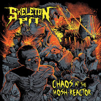 Chaos At the Mosh-Reactor — Skeleton Pit