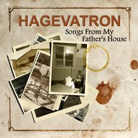 Songs From My Father's House — Hagevatron