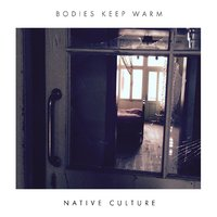 Bodies Keep Warm — Native Culture